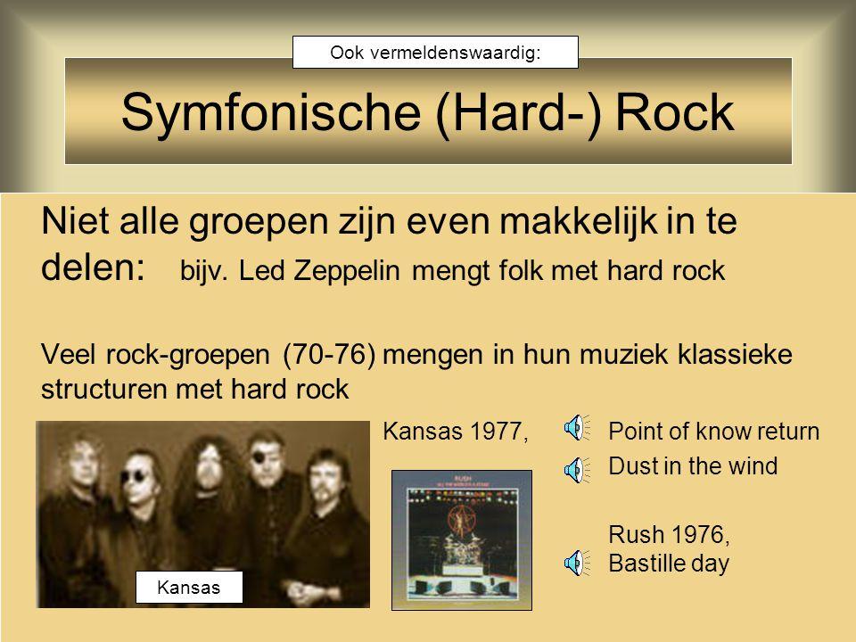 Symfonische (Hard-) Rock Niet alle groepen zijn even makkelijk in te delen: bijv. Led Zeppelin mengt folk met hard rock Veel rock-groepen (70-76) meng