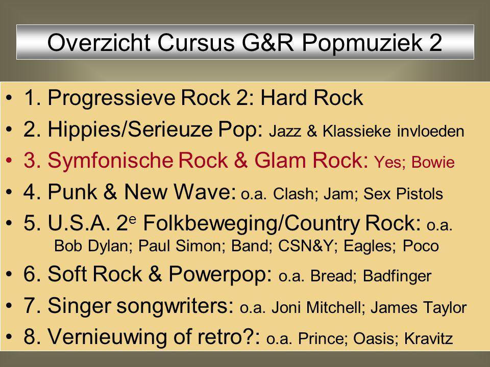1. Progressieve Rock 2: Hard Rock 2. Hippies/Serieuze Pop: Jazz & Klassieke invloeden 3. Symfonische Rock & Glam Rock: Yes; Bowie 4. Punk & New Wave: