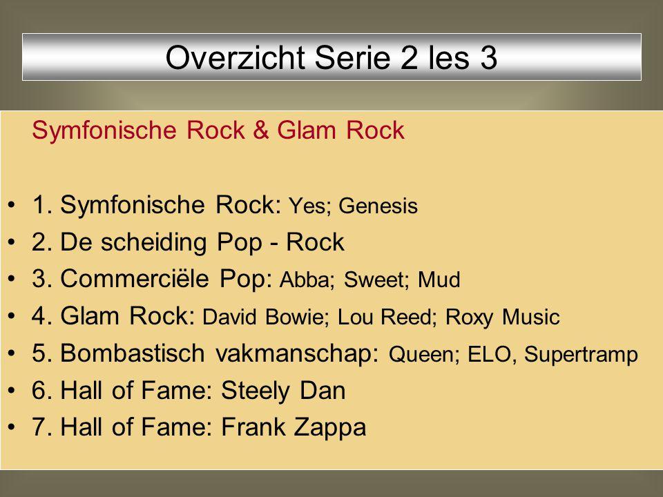 Symfonische Rock & Glam Rock 1. Symfonische Rock: Yes; Genesis 2. De scheiding Pop - Rock 3. Commerciële Pop: Abba; Sweet; Mud 4. Glam Rock: David Bow