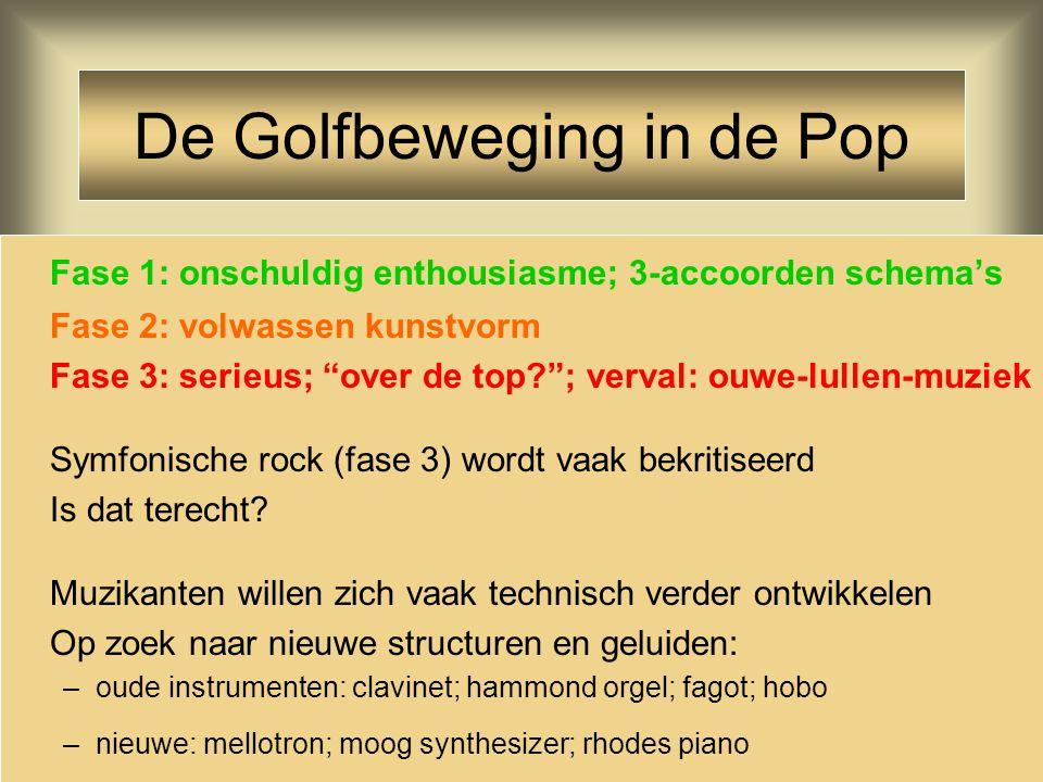 """De Golfbeweging in de Pop Fase 1: onschuldig enthousiasme; 3-accoorden schema's Fase 2: volwassen kunstvorm Fase 3: serieus; """"over de top?""""; verval: o"""