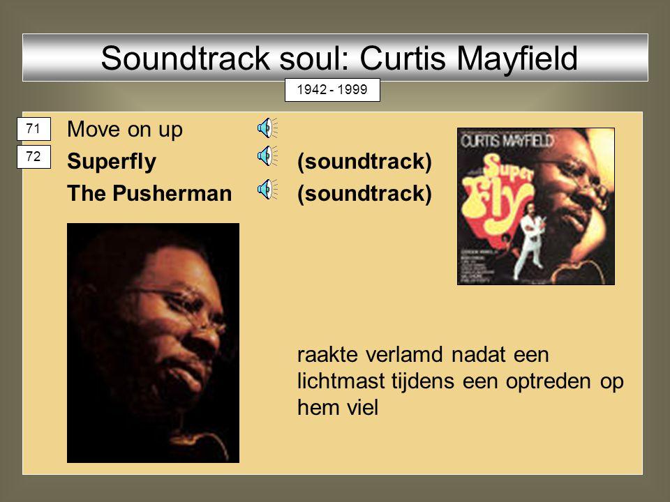 Move on up Superfly (soundtrack) The Pusherman (soundtrack) raakte verlamd nadat een lichtmast tijdens een optreden op hem viel Soundtrack soul: Curtis Mayfield 71 72 1942 - 1999