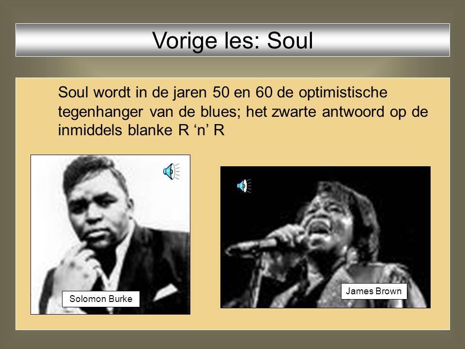 Soul wordt in de jaren 50 en 60 de optimistische tegenhanger van de blues; het zwarte antwoord op de inmiddels blanke R 'n' R Vorige les: Soul Solomon Burke James Brown