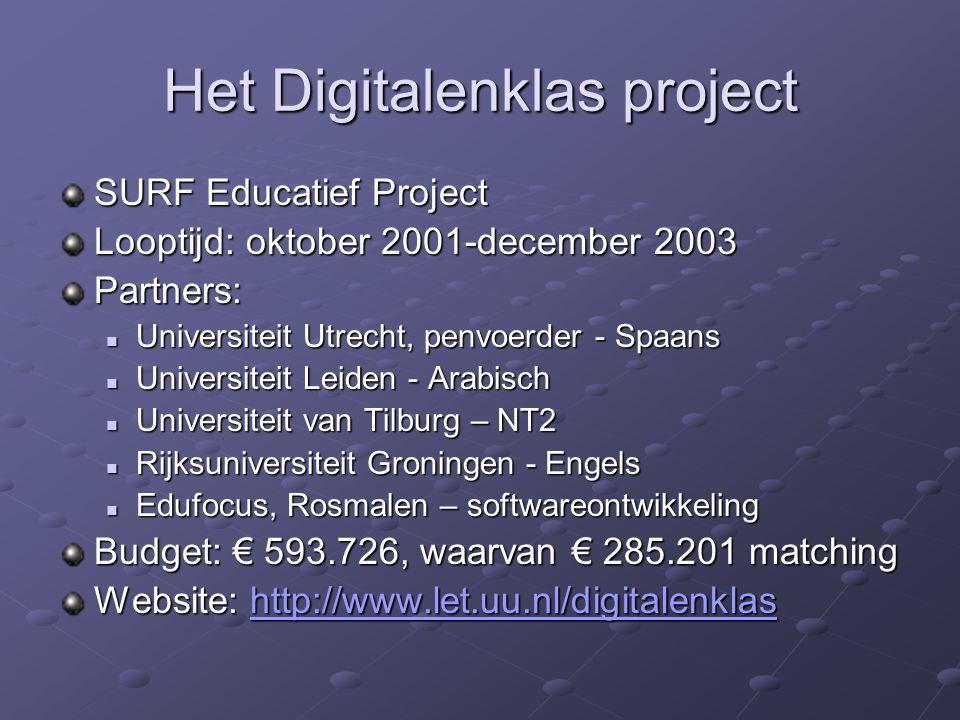 Het Digitalenklas project SURF Educatief Project Looptijd: oktober 2001-december 2003 Partners: Universiteit Utrecht, penvoerder - Spaans Universiteit