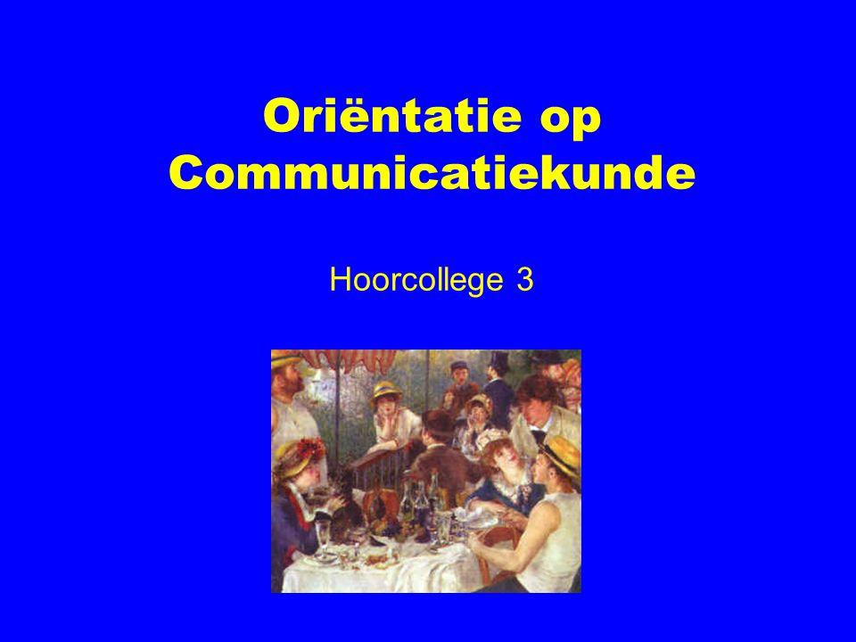 Oriëntatie op Communicatiekunde Hoorcollege 3