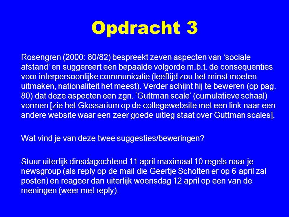 Opdracht 3 Rosengren (2000: 80/82) bespreekt zeven aspecten van 'sociale afstand' en suggereert een bepaalde volgorde m.b.t. de consequenties voor int