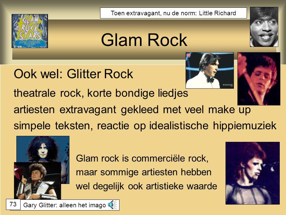 Glam Rock Ook wel: Glitter Rock theatrale rock, korte bondige liedjes artiesten extravagant gekleed met veel make up simpele teksten, reactie op ideal