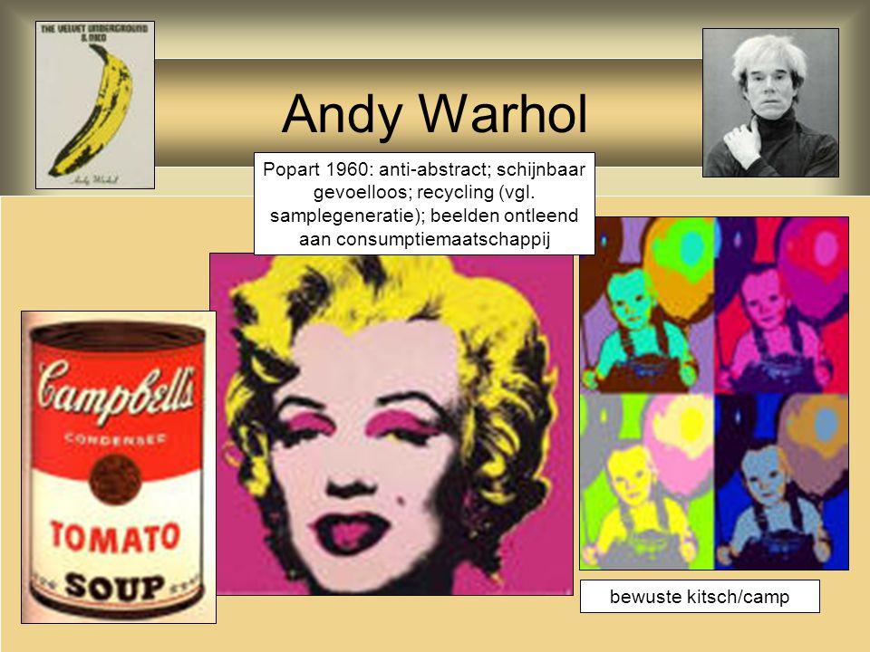 Andy Warhol Popart 1960: anti-abstract; schijnbaar gevoelloos; recycling (vgl. samplegeneratie); beelden ontleend aan consumptiemaatschappij bewuste k