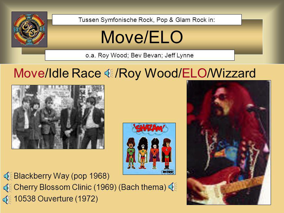 Move/ELO Move/Idle Race /Roy Wood/ELO/Wizzard Blackberry Way (pop 1968) Cherry Blossom Clinic (1969) (Bach thema) 10538 Ouverture (1972) o.a. Roy Wood