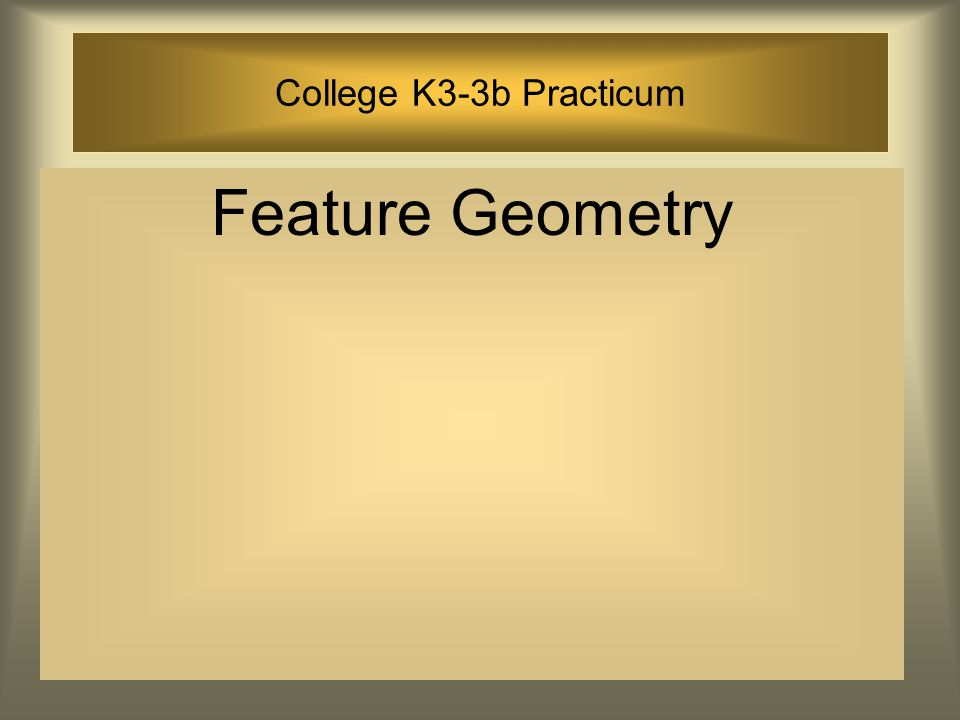 College K3-3b Practicum Feature Geometry