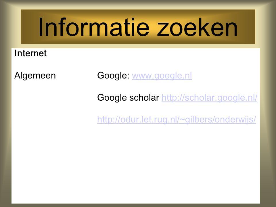 Informatie zoeken Internet AlgemeenGoogle: www.google.nlwww.google.nl Google scholar http://scholar.google.nl/http://scholar.google.nl/ http://odur.let.rug.nl/~gilbers/onderwijs/