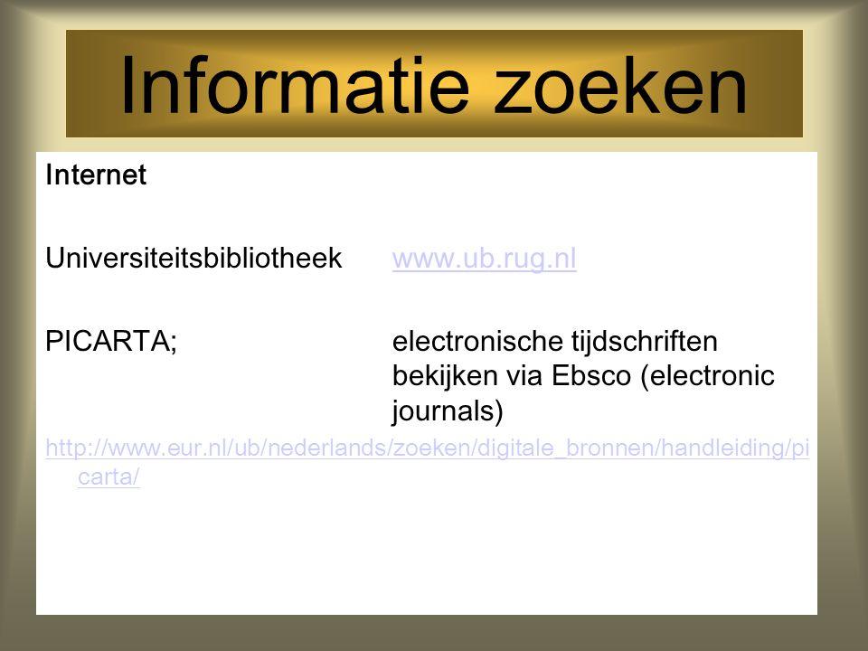 Informatie zoeken Internet Universiteitsbibliotheek www.ub.rug.nlwww.ub.rug.nl PICARTA; electronische tijdschriften bekijken via Ebsco (electronic jou
