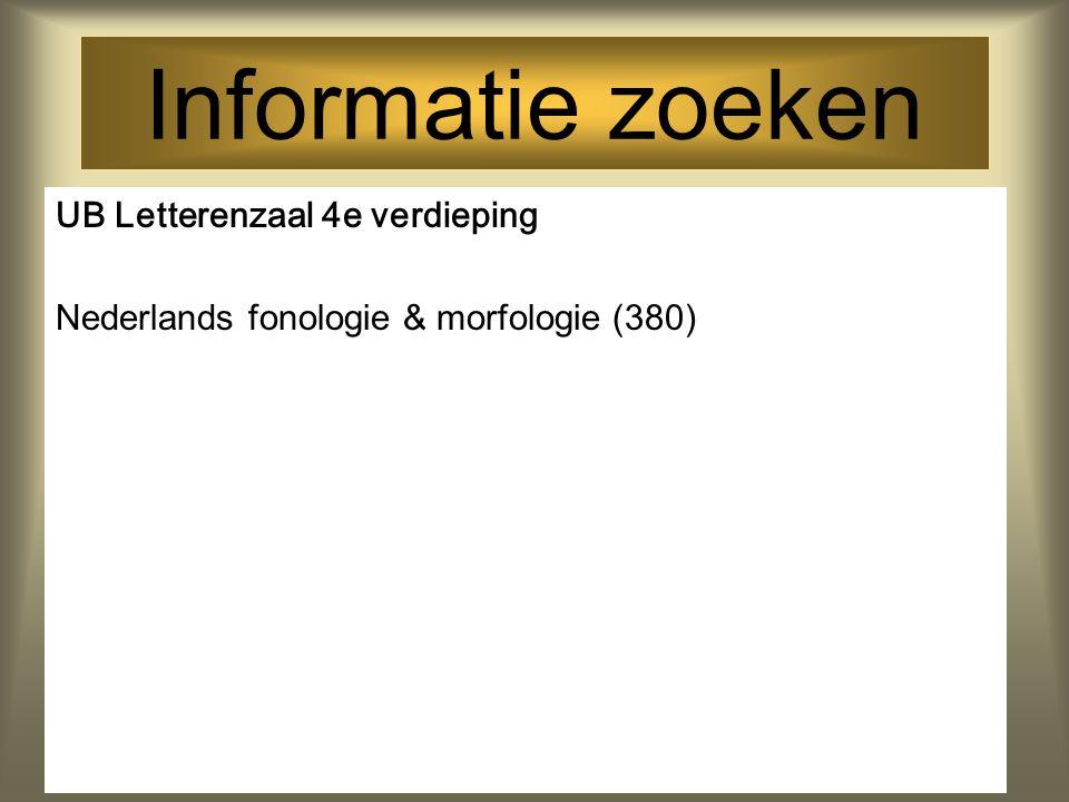 Informatie zoeken UB Letterenzaal 4e verdieping Nederlands fonologie & morfologie (380)
