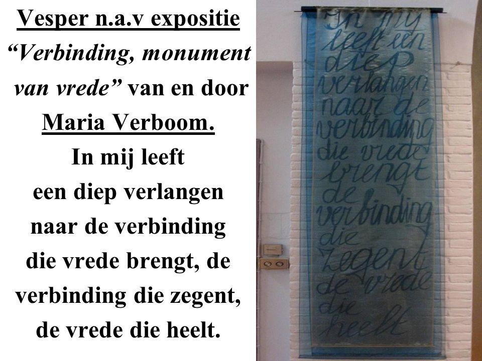 Vesper n.a.v expositie Verbinding, monument van vrede van en door Maria Verboom.