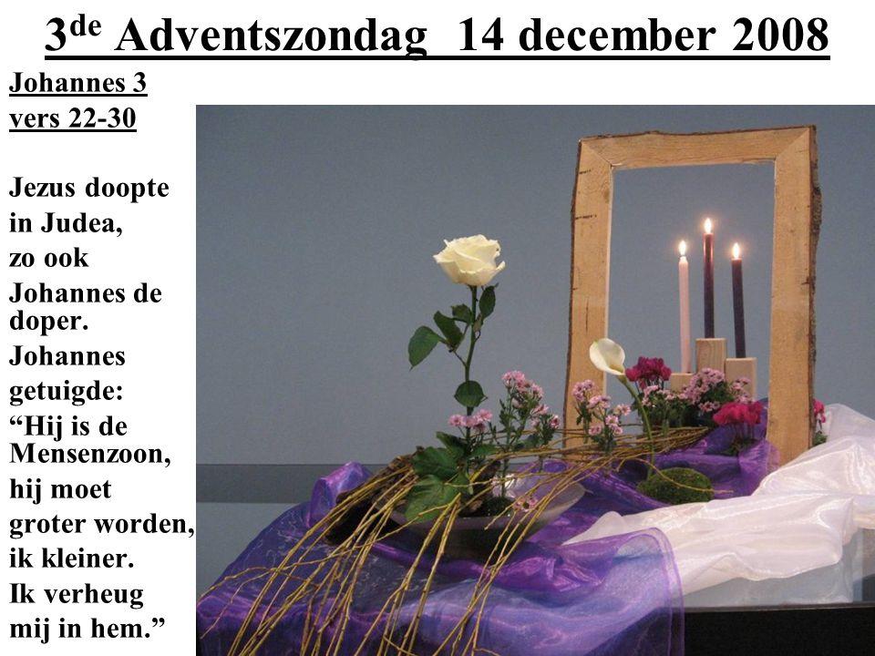"""3 de Adventszondag 14 december 2008 Johannes 3 vers 22-30 Jezus doopte in Judea, zo ook Johannes de doper. Johannes getuigde: """"Hij is de Mensenzoon, h"""