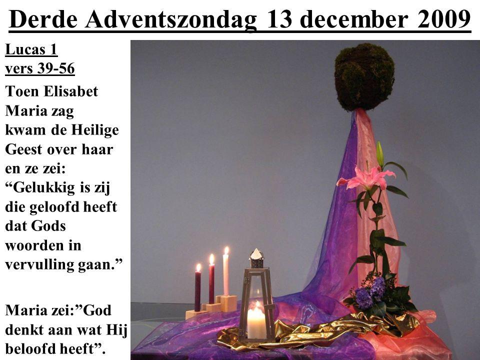 """Derde Adventszondag 13 december 2009 Lucas 1 vers 39-56 Toen Elisabet Maria zag kwam de Heilige Geest over haar en ze zei: """"Gelukkig is zij die geloof"""
