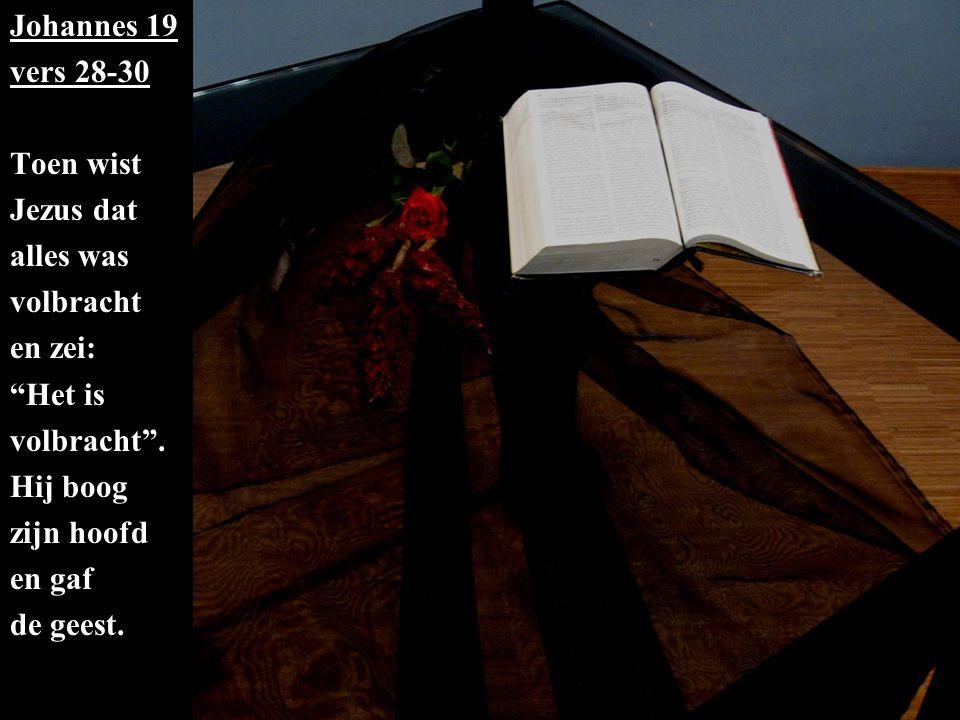 Johannes 19 vers 28-30 Toen wist Jezus dat alles was volbracht en zei: Het is volbracht .