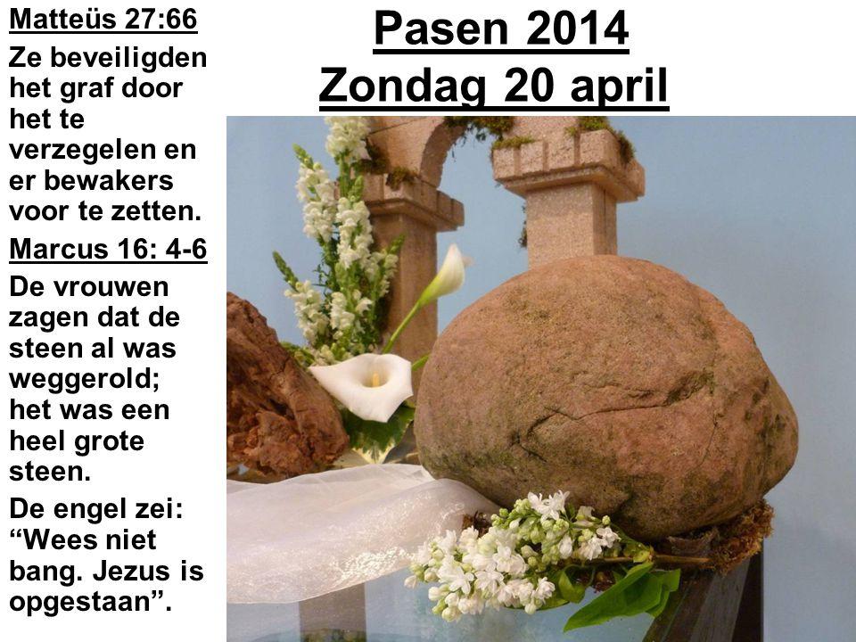 Pasen 2014 Zondag 20 april Matteüs 27:66 Ze beveiligden het graf door het te verzegelen en er bewakers voor te zetten.