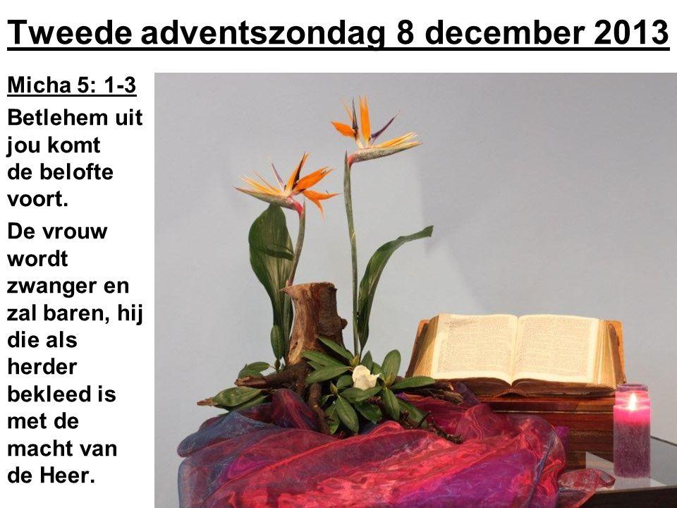 Tweede adventszondag 8 december 2013 Micha 5: 1-3 Betlehem uit jou komt de belofte voort.