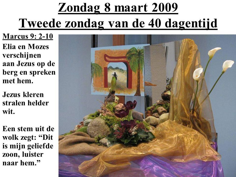 Zondag 8 maart 2009 Tweede zondag van de 40 dagentijd Marcus 9: 2-10 Elia en Mozes verschijnen aan Jezus op de berg en spreken met hem. Jezus kleren s