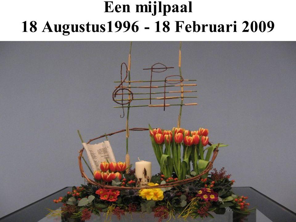 Een mijlpaal 18 Augustus1996 - 18 Februari 2009