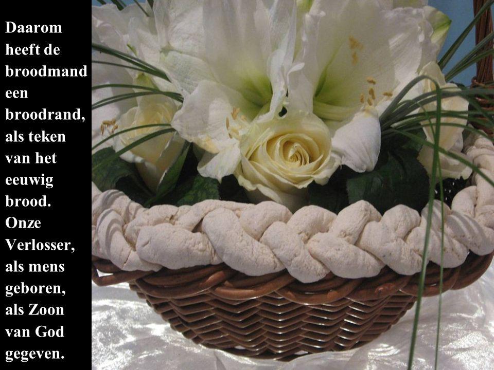 Daarom heeft de broodmand een broodrand, als teken van het eeuwig brood.