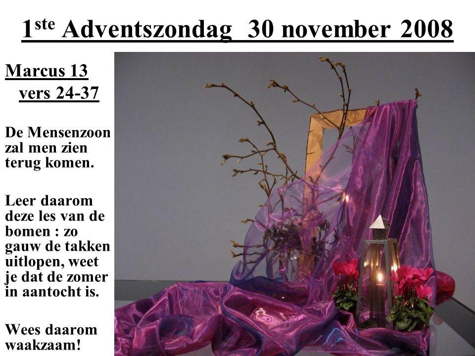 1 ste Adventszondag 30 november 2008 Marcus 13 vers 24-37 De Mensenzoon zal men zien terug komen. Leer daarom deze les van de bomen : zo gauw de takke
