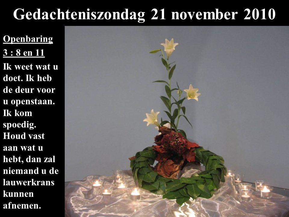 Gedachteniszondag 21 november 2010 Openbaring 3 : 8 en 11 Ik weet wat u doet.
