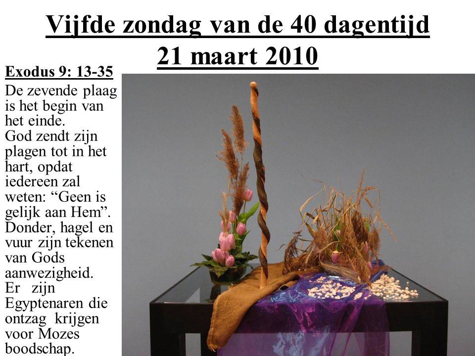 Vijfde zondag van de 40 dagentijd 21 maart 2010 Exodus 9: 13-35 De zevende plaag is het begin van het einde.