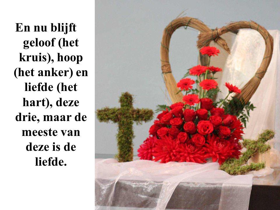 En nu blijft geloof (het kruis), hoop (het anker) en liefde (het hart), deze drie, maar de meeste van deze is de liefde.