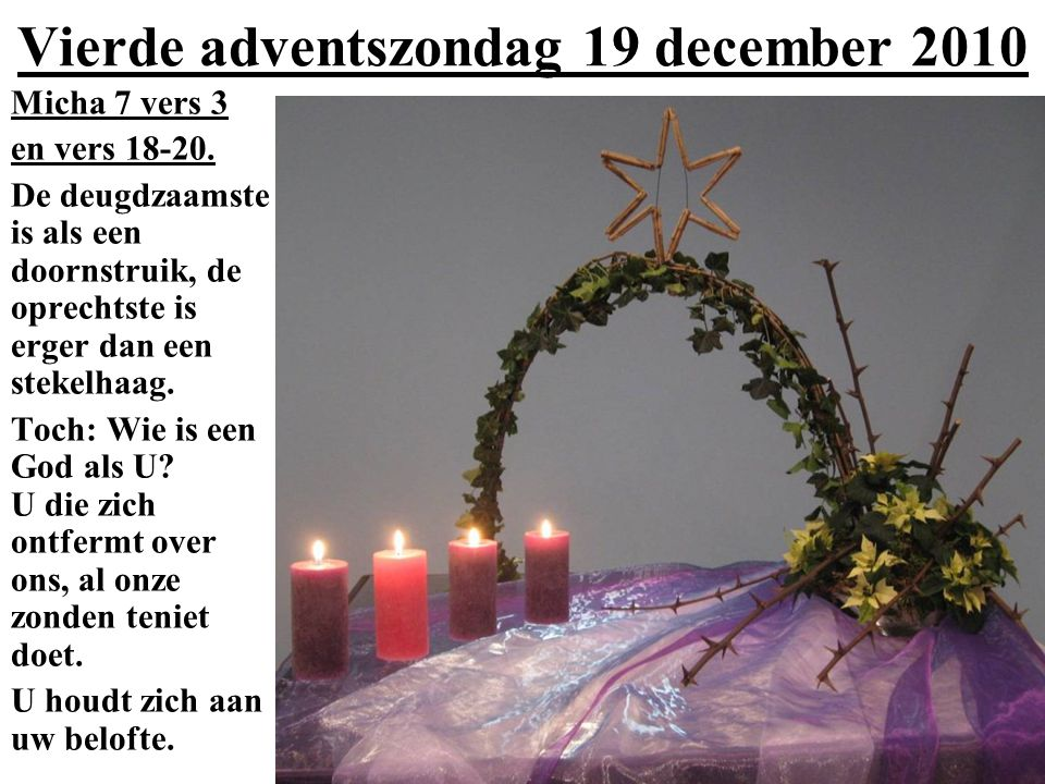 Vierde adventszondag 19 december 2010 Micha 7 vers 3 en vers 18-20.