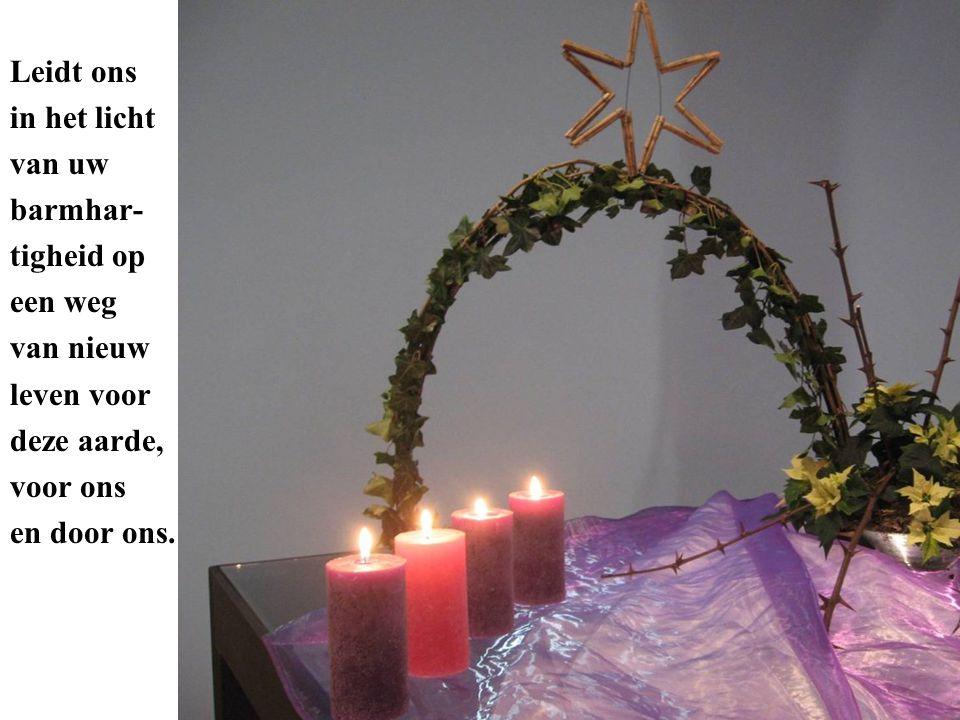 Leidt ons in het licht van uw barmhar- tigheid op een weg van nieuw leven voor deze aarde, voor ons en door ons.