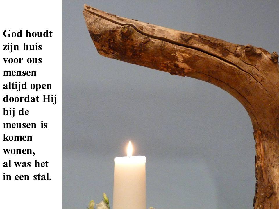 God houdt zijn huis voor ons mensen altijd open doordat Hij bij de mensen is komen wonen, al was het in een stal.