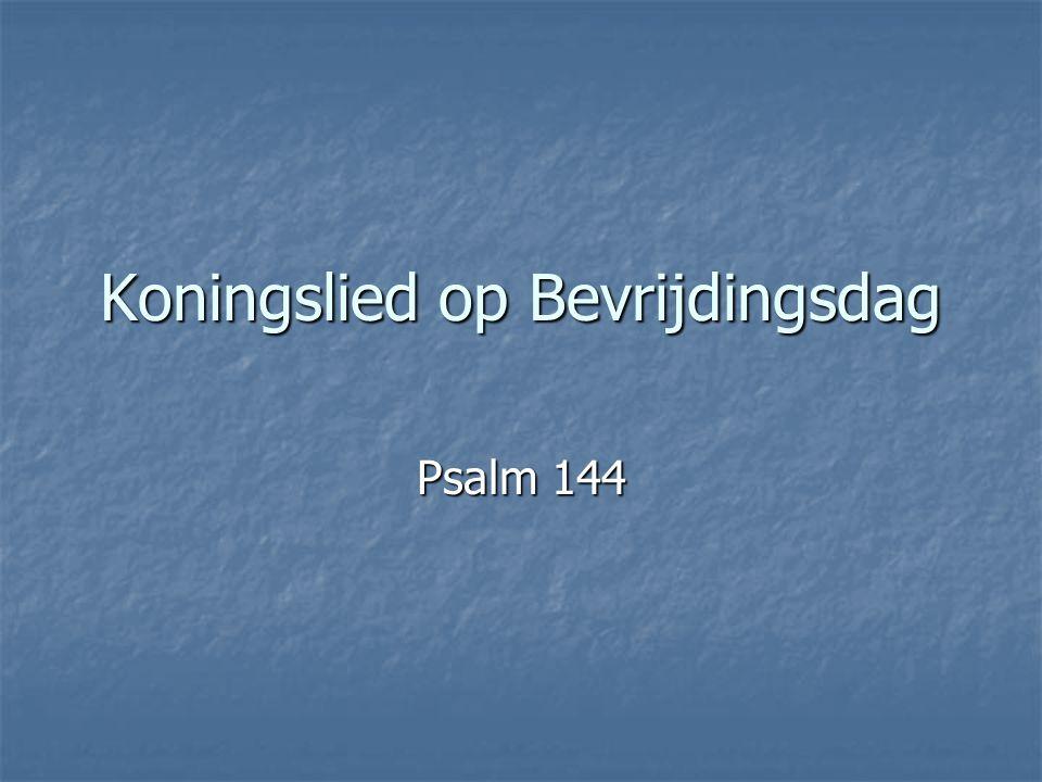 Koningslied op Bevrijdingsdag Psalm 144