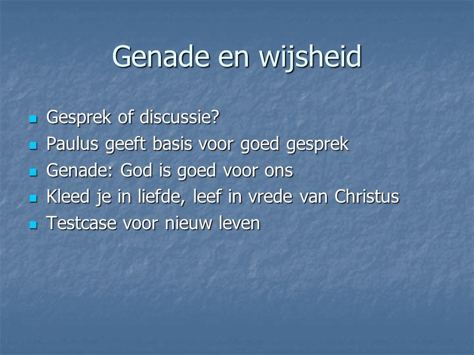 Genade en wijsheid Gesprek of discussie. Gesprek of discussie.