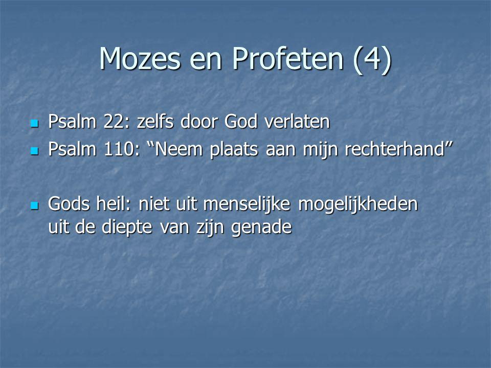 Mozes en Profeten (4) Psalm 22: zelfs door God verlaten Psalm 22: zelfs door God verlaten Psalm 110: Neem plaats aan mijn rechterhand Psalm 110: Neem plaats aan mijn rechterhand Gods heil: niet uit menselijke mogelijkheden uit de diepte van zijn genade Gods heil: niet uit menselijke mogelijkheden uit de diepte van zijn genade