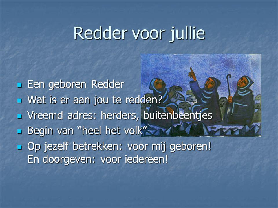 Redder voor jullie Een geboren Redder Een geboren Redder Wat is er aan jou te redden.
