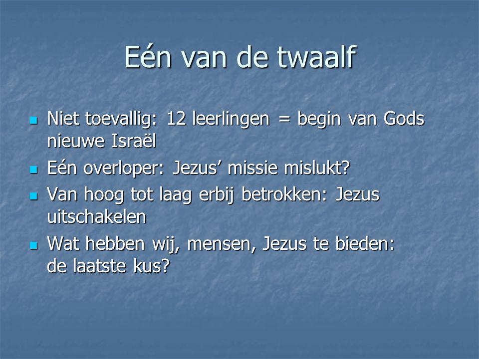 Eén van de twaalf Niet toevallig: 12 leerlingen = begin van Gods nieuwe Israël Niet toevallig: 12 leerlingen = begin van Gods nieuwe Israël Eén overloper: Jezus' missie mislukt.