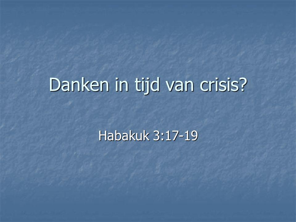 Danken in tijd van crisis? Habakuk 3:17-19