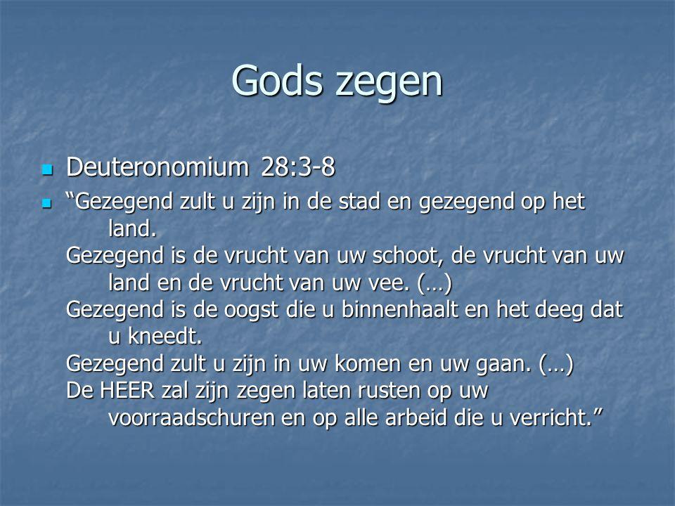 """Gods zegen Deuteronomium 28:3-8 Deuteronomium 28:3-8 """"Gezegend zult u zijn in de stad en gezegend op het land. Gezegend is de vrucht van uw schoot, de"""