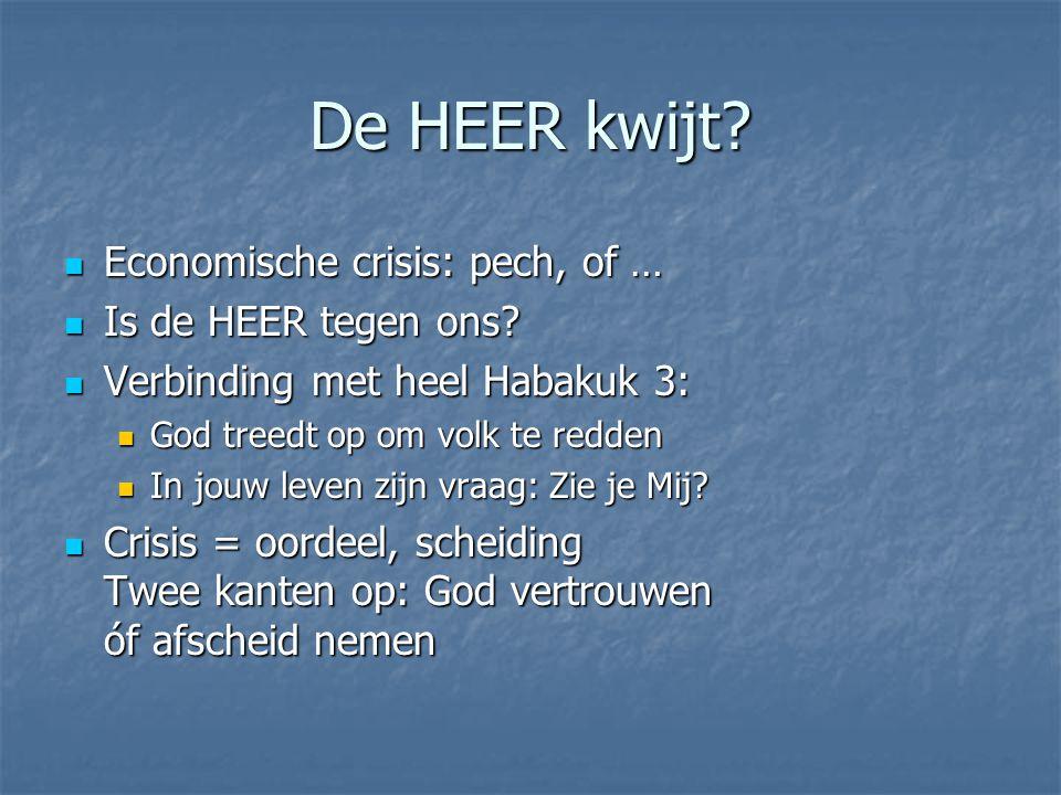 De HEER kwijt? Economische crisis: pech, of … Economische crisis: pech, of … Is de HEER tegen ons? Is de HEER tegen ons? Verbinding met heel Habakuk 3