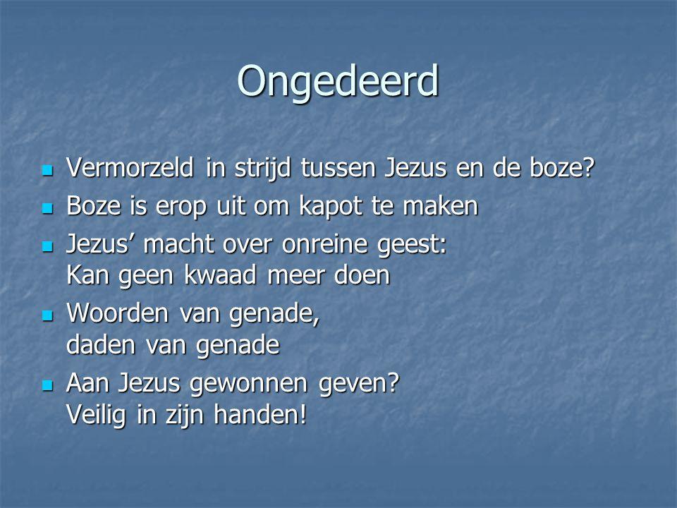Ongedeerd Vermorzeld in strijd tussen Jezus en de boze? Vermorzeld in strijd tussen Jezus en de boze? Boze is erop uit om kapot te maken Boze is erop
