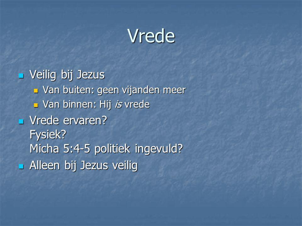 Vrede Veilig bij Jezus Veilig bij Jezus Van buiten: geen vijanden meer Van buiten: geen vijanden meer Van binnen: Hij is vrede Van binnen: Hij is vred