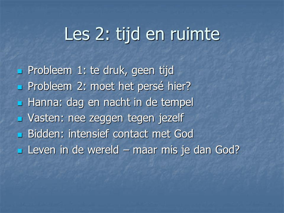 Les 2: tijd en ruimte Probleem 1: te druk, geen tijd Probleem 1: te druk, geen tijd Probleem 2: moet het persé hier.
