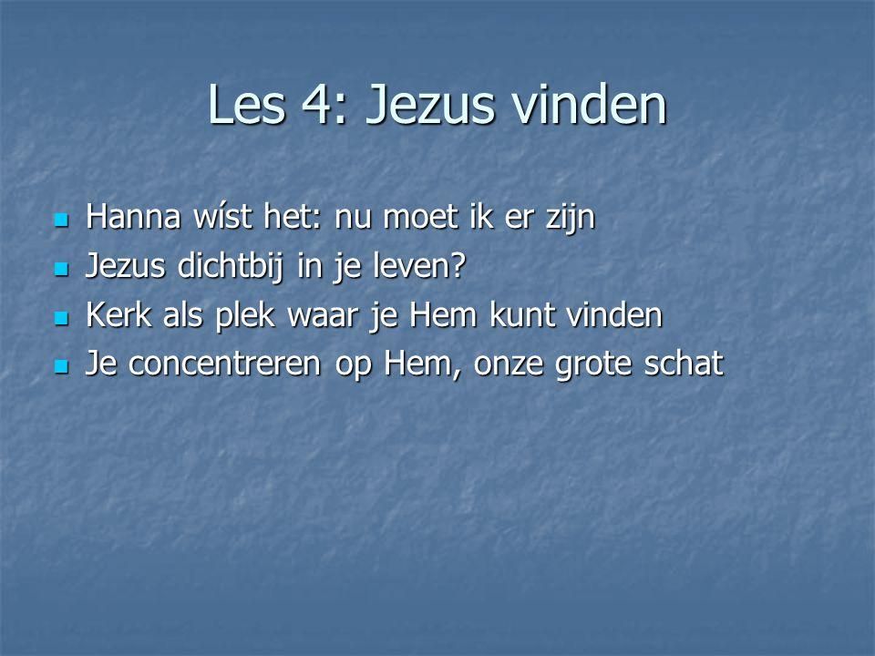 Les 4: Jezus vinden Hanna wíst het: nu moet ik er zijn Hanna wíst het: nu moet ik er zijn Jezus dichtbij in je leven.