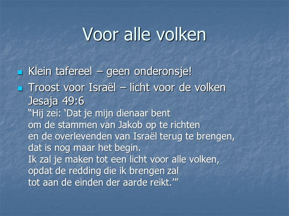 """Voor alle volken Klein tafereel – geen onderonsje! Klein tafereel – geen onderonsje! Troost voor Israël – licht voor de volken Jesaja 49:6 """"Hij zei: '"""