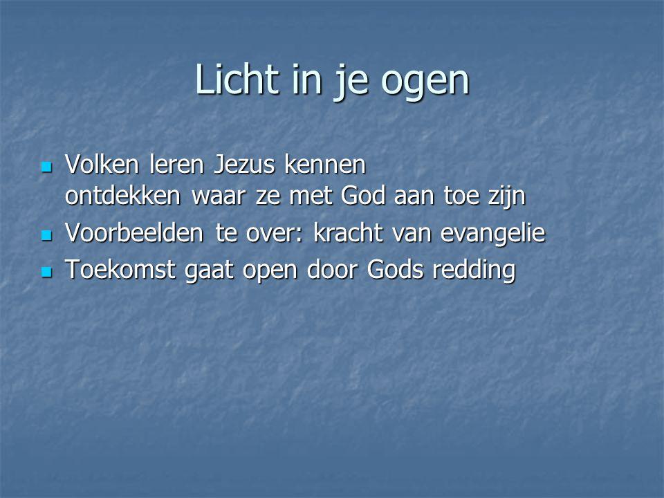 Licht in je ogen Volken leren Jezus kennen ontdekken waar ze met God aan toe zijn Volken leren Jezus kennen ontdekken waar ze met God aan toe zijn Voo