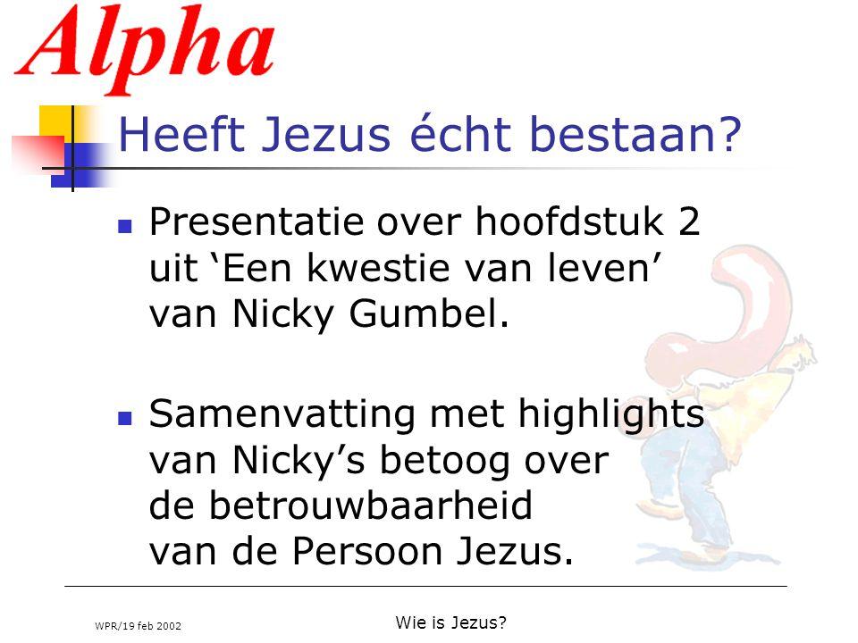 WPR/19 feb 2002 Wie is Jezus? Heeft Jezus écht bestaan? Presentatie over hoofdstuk 2 uit 'Een kwestie van leven' van Nicky Gumbel. Samenvatting met hi