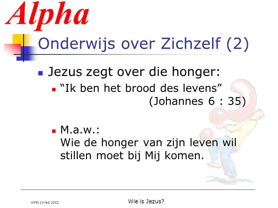 """WPR/19 feb 2002 Wie is Jezus? Onderwijs over Zichzelf (2) Jezus zegt over die honger: """"Ik ben het brood des levens"""" (Johannes 6 : 35) M.a.w.: Wie de h"""