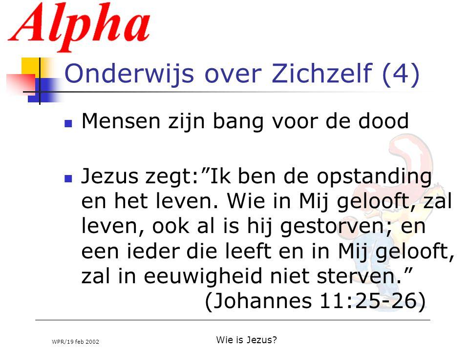"""WPR/19 feb 2002 Wie is Jezus? Onderwijs over Zichzelf (4) Mensen zijn bang voor de dood Jezus zegt:""""Ik ben de opstanding en het leven. Wie in Mij gelo"""