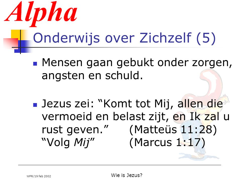 """WPR/19 feb 2002 Wie is Jezus? Onderwijs over Zichzelf (5) Mensen gaan gebukt onder zorgen, angsten en schuld. Jezus zei: """"Komt tot Mij, allen die verm"""